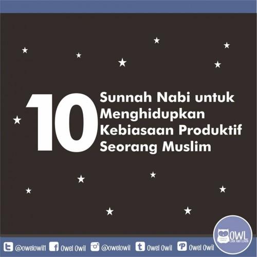 10 SUNNAH NABI SAW UNTUK MENGHIDUPKAN KEBIASAAN PRODUKTIF SEORANG MUSLIM